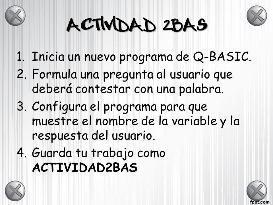ACTIVIDAD 2BAS Inicia un nuevo programa de Q-BASIC.