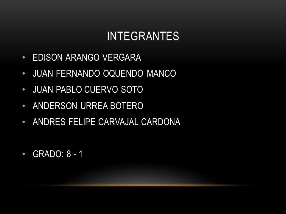 INTEGRANTES EDISON ARANGO VERGARA JUAN FERNANDO OQUENDO MANCO