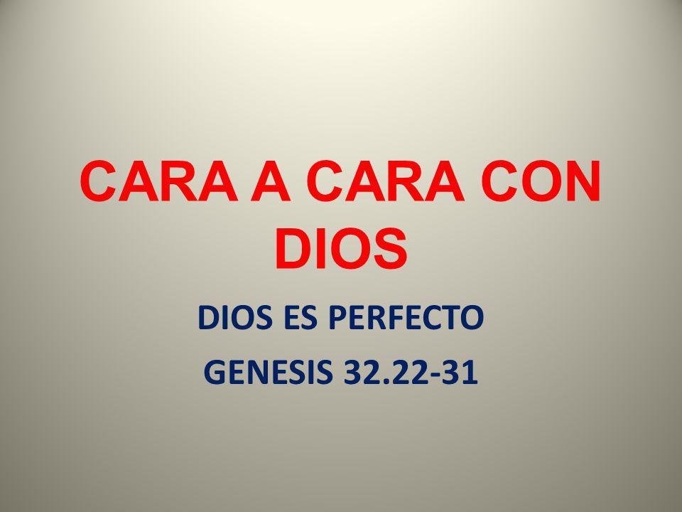 DIOS ES PERFECTO GENESIS 32.22-31