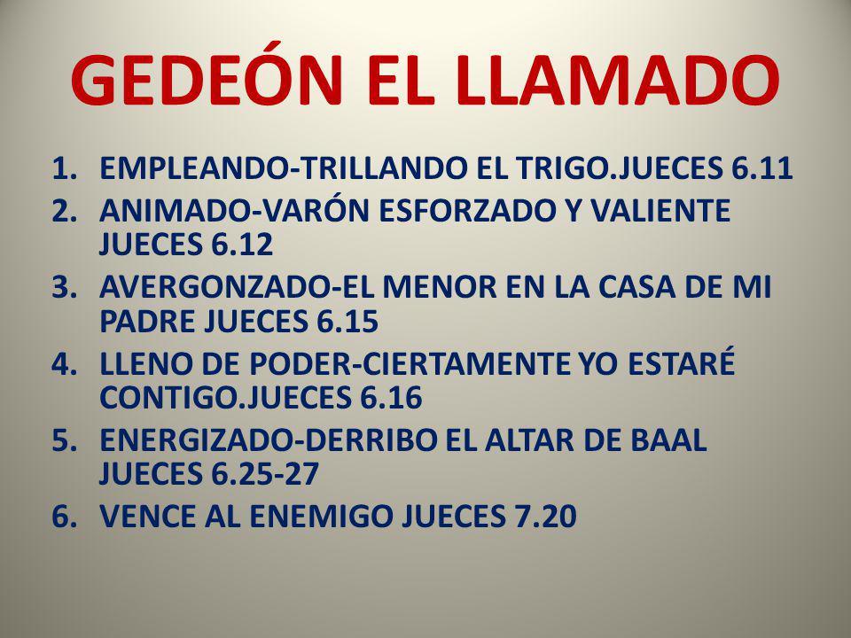 GEDEÓN EL LLAMADO EMPLEANDO-TRILLANDO EL TRIGO.JUECES 6.11