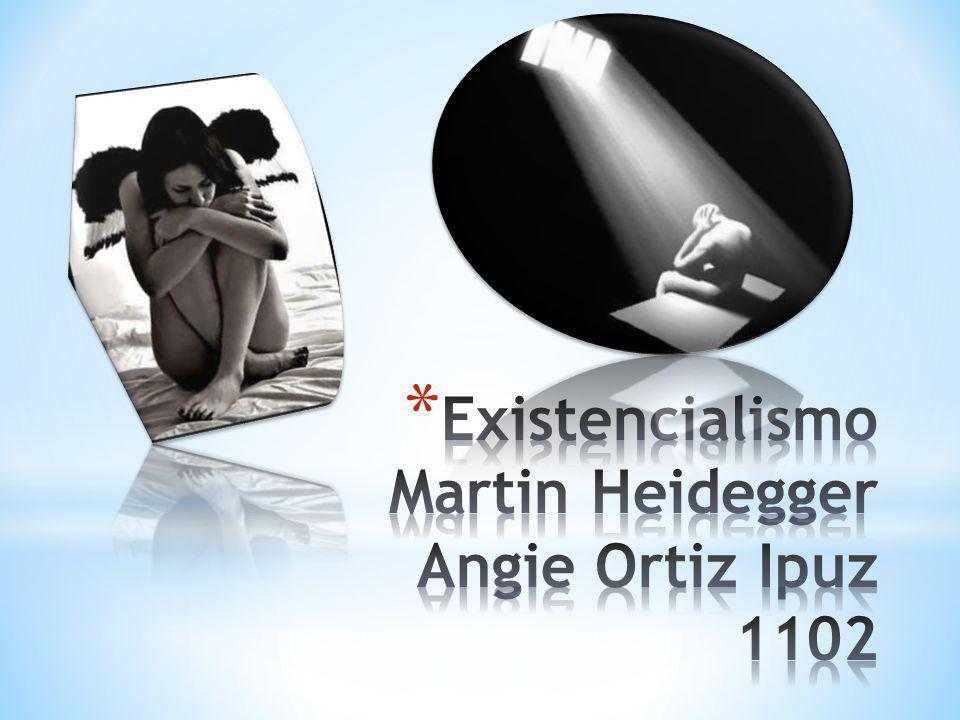 Existencialismo Martin Heidegger Angie Ortiz Ipuz 1102