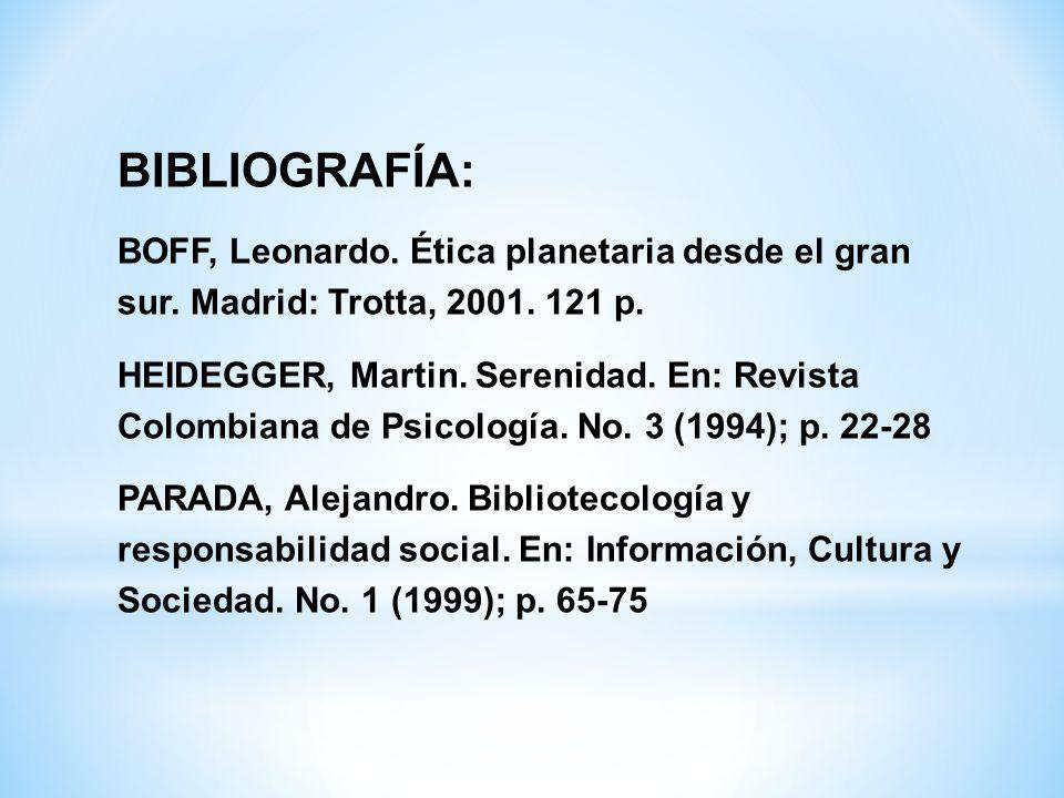 BIBLIOGRAFÍA: BOFF, Leonardo. Ética planetaria desde el gran sur. Madrid: Trotta, 2001. 121 p.