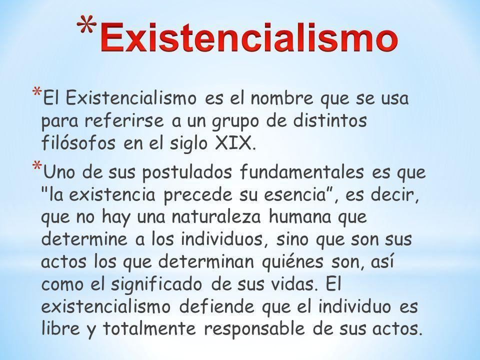Existencialismo El Existencialismo es el nombre que se usa para referirse a un grupo de distintos filósofos en el siglo XIX.