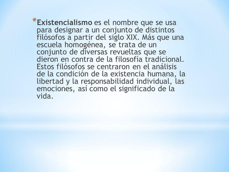 Existencialismo es el nombre que se usa para designar a un conjunto de distintos filósofos a partir del siglo XIX.