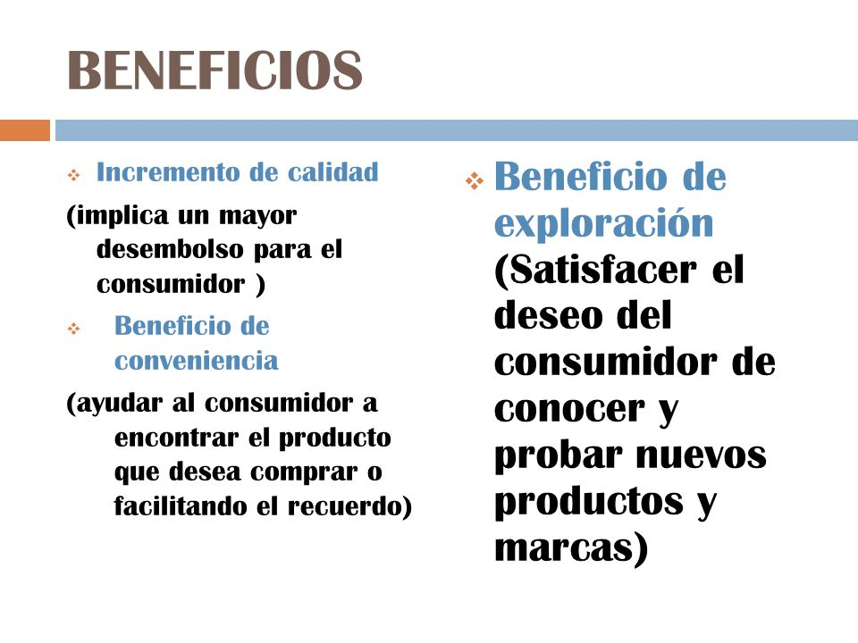 BENEFICIOS Incremento de calidad. (implica un mayor desembolso para el consumidor ) Beneficio de conveniencia.