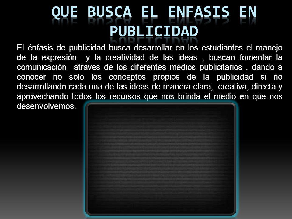 QUE BUSCA EL ENFASIS EN PUBLICIDAD