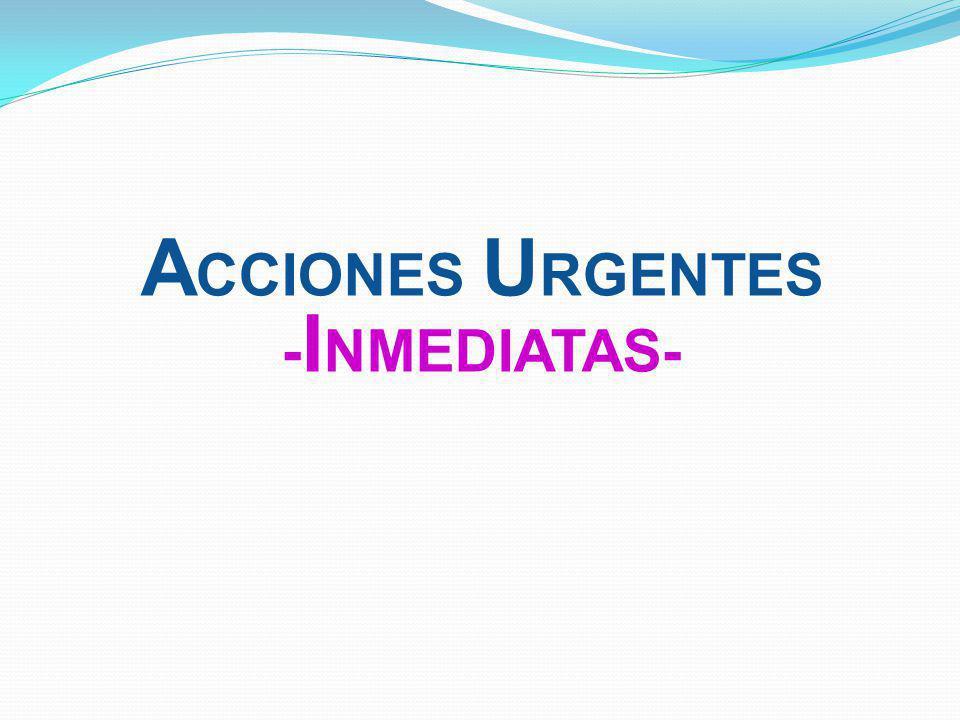 Acciones urgentes -inmediatas-