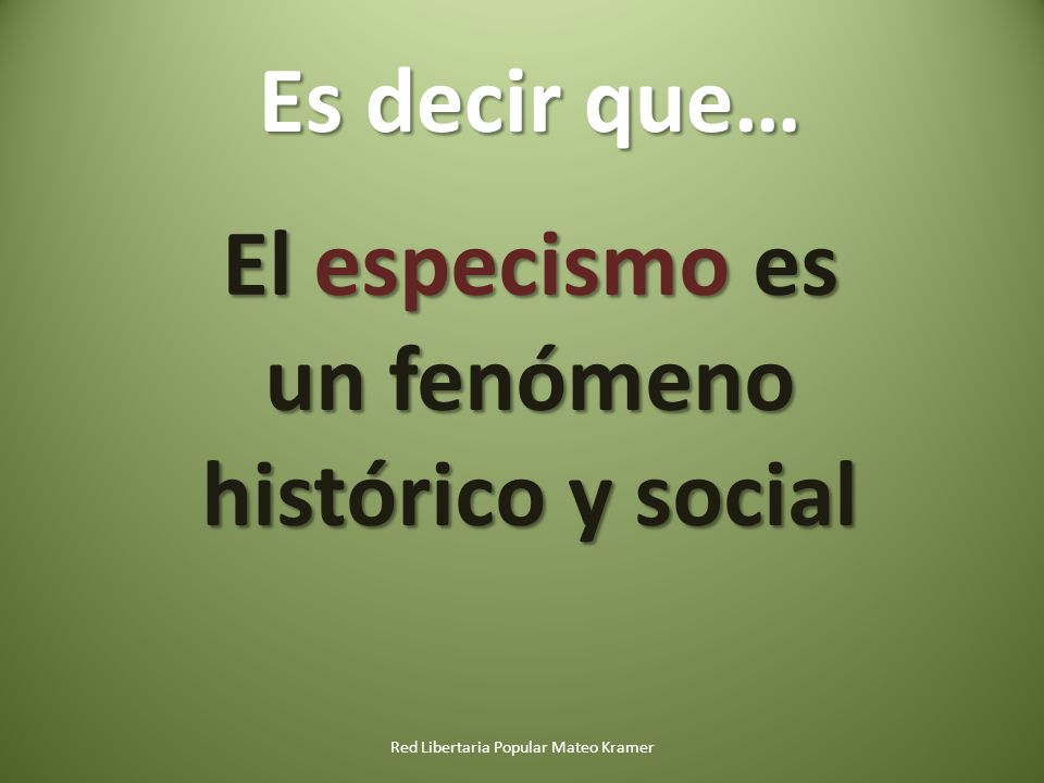 El especismo es un fenómeno histórico y social