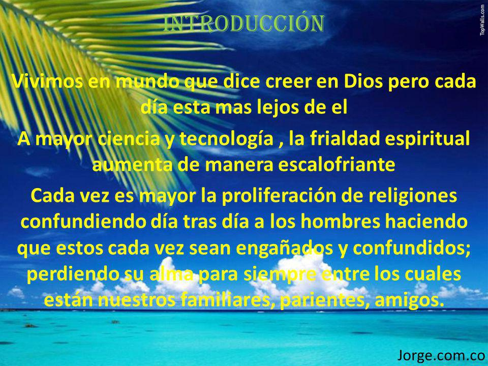 Introducción Vivimos en mundo que dice creer en Dios pero cada día esta mas lejos de el.