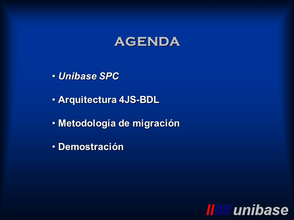 Unibase SPC Arquitectura 4JS-BDL Metodología de migración Demostración