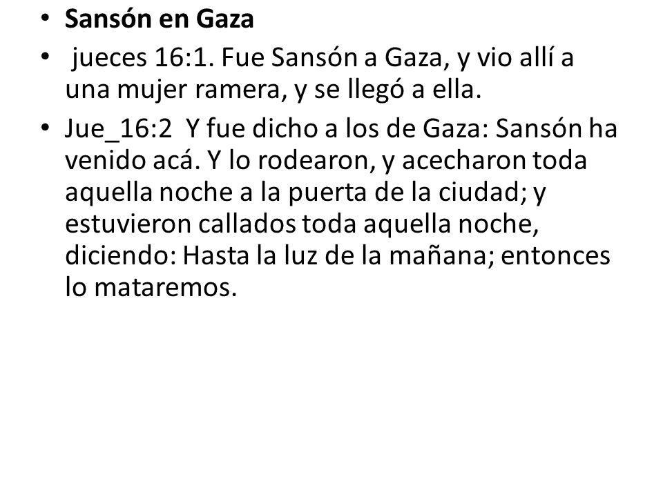 Sansón en Gaza jueces 16:1. Fue Sansón a Gaza, y vio allí a una mujer ramera, y se llegó a ella.