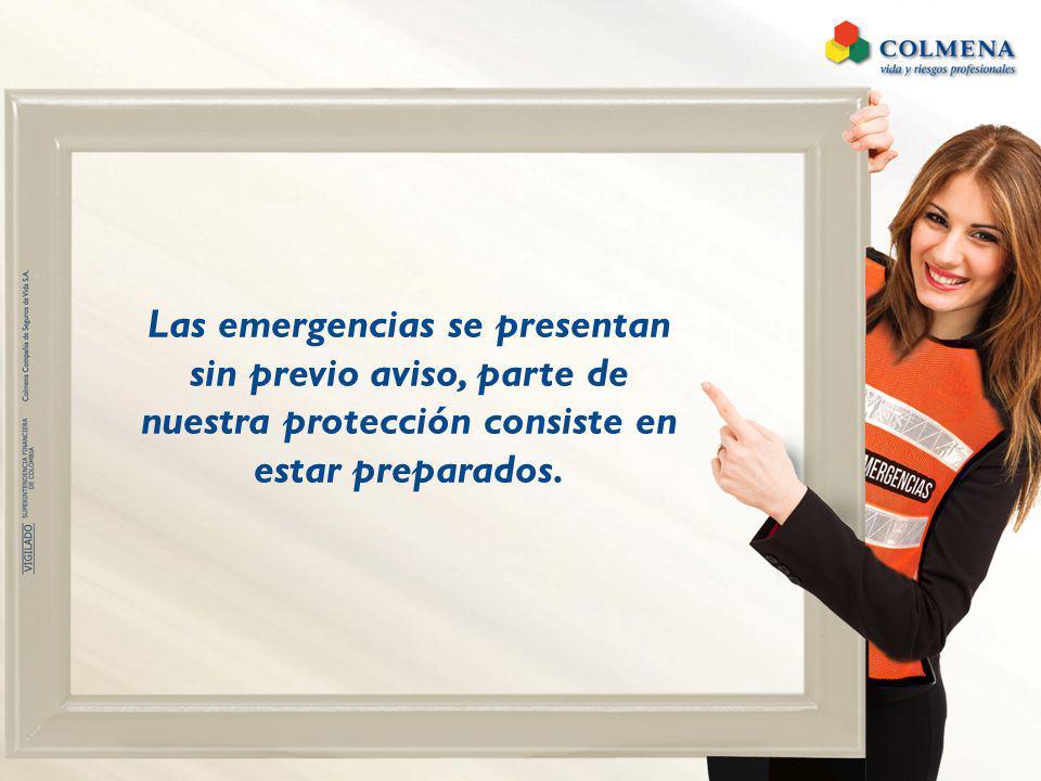 Las emergencias se presentan sin previo aviso, parte de nuestra protección consiste en estar preparados.