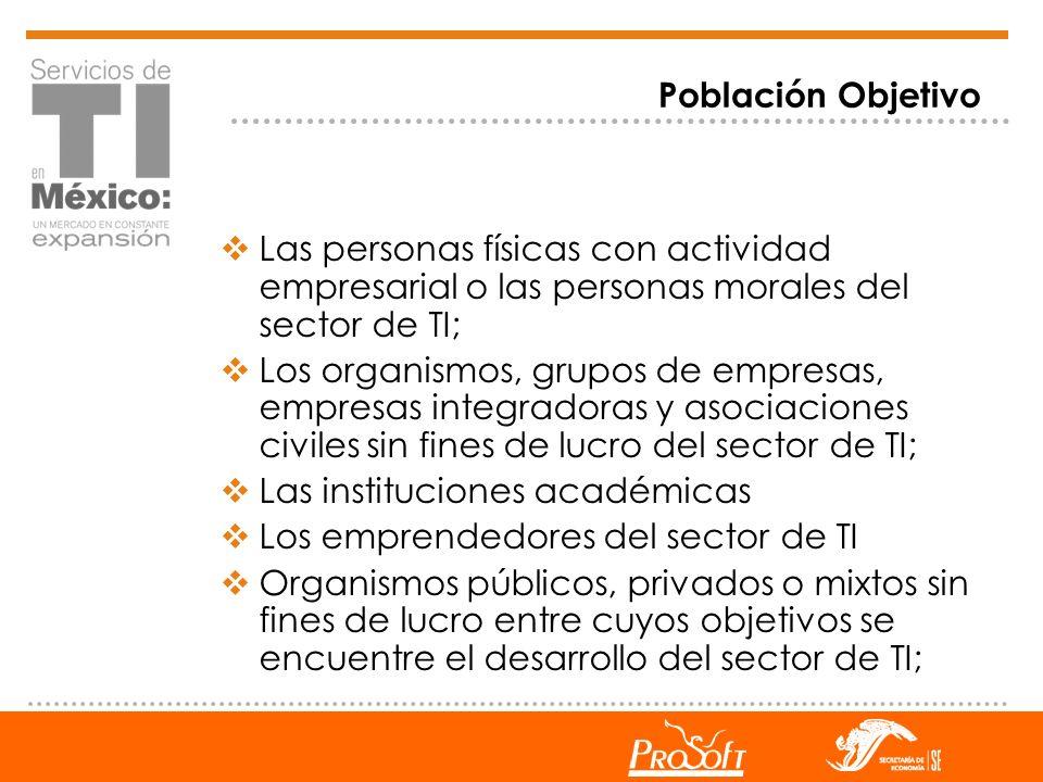 Población Objetivo Las personas físicas con actividad empresarial o las personas morales del sector de TI;