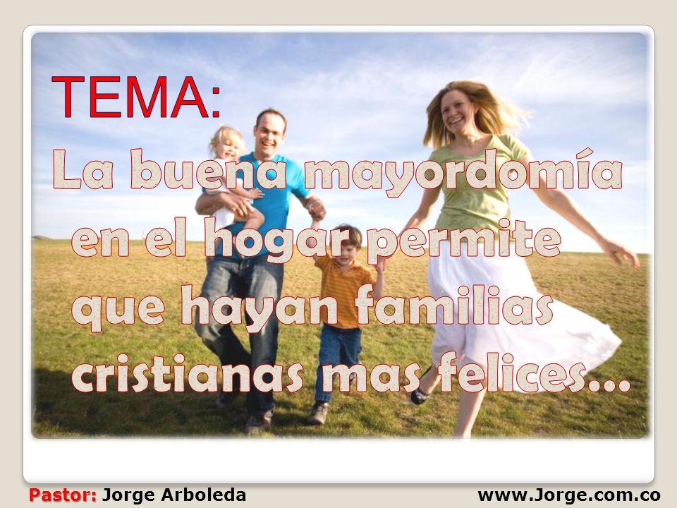 TEMA: La buena mayordomía en el hogar permite que hayan familias cristianas mas felices…