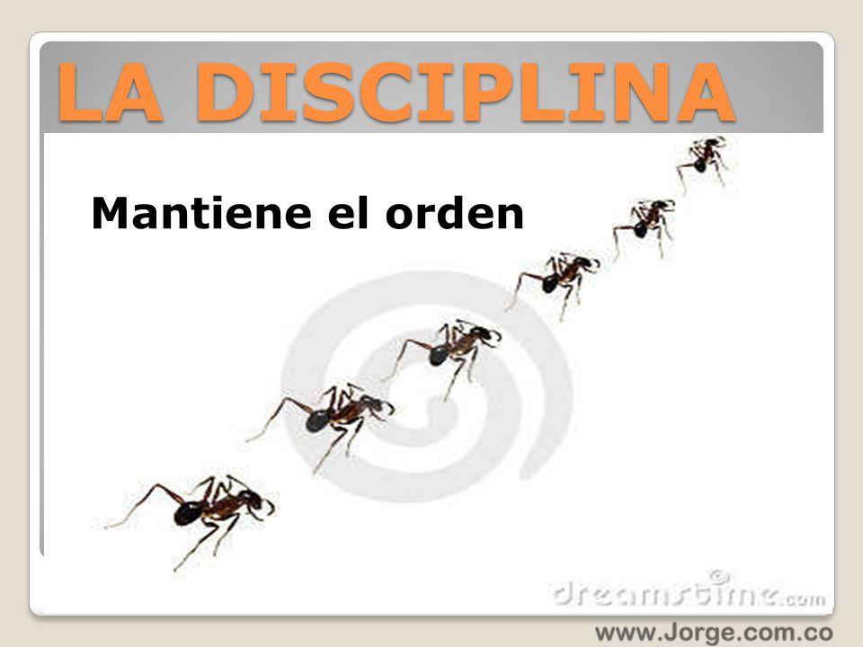 LA DISCIPLINA Mantiene el orden