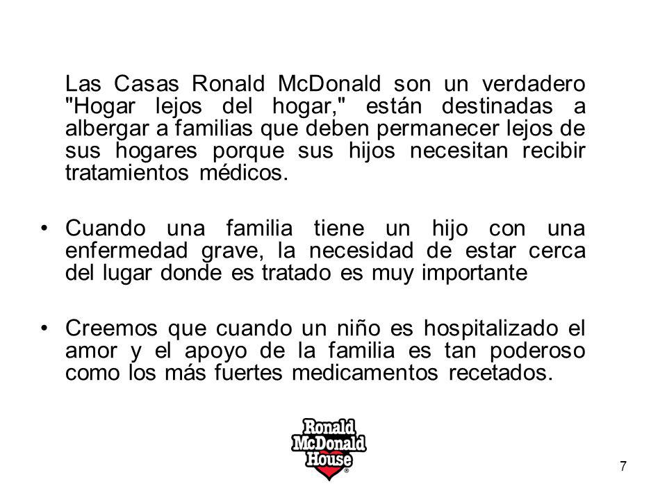 Las Casas Ronald McDonald son un verdadero Hogar lejos del hogar, están destinadas a albergar a familias que deben permanecer lejos de sus hogares porque sus hijos necesitan recibir tratamientos médicos.