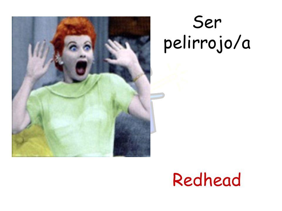 Ser pelirrojo/a Redhead