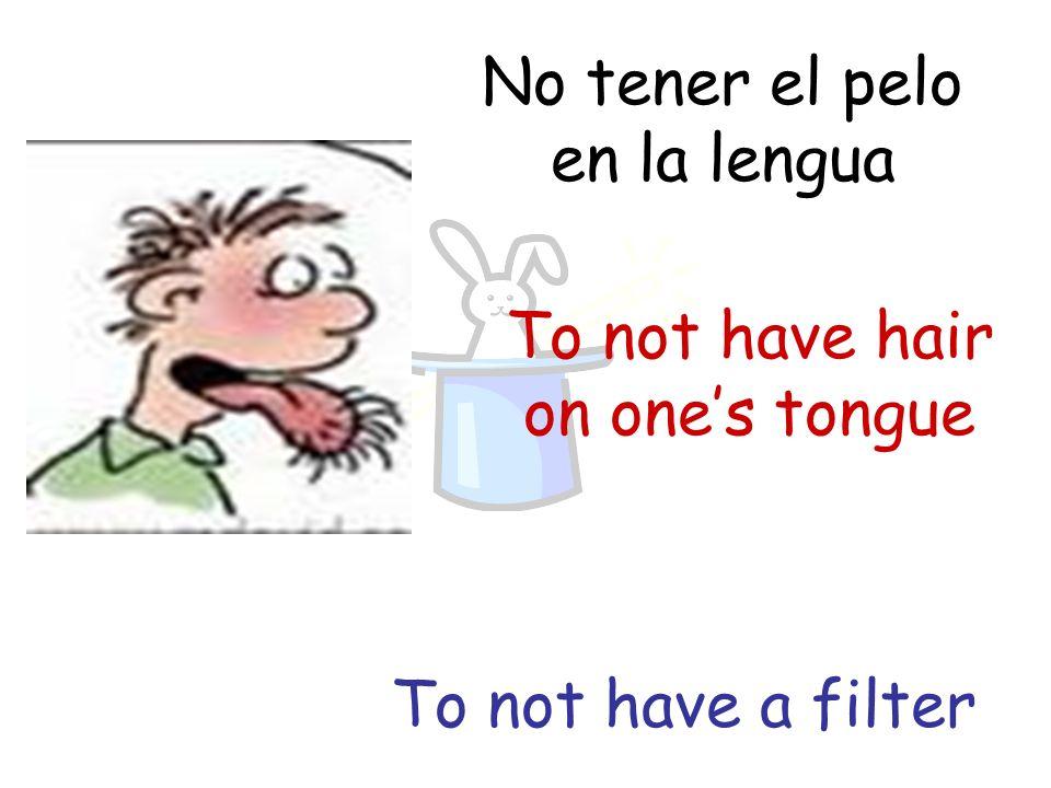 No tener el pelo en la lengua