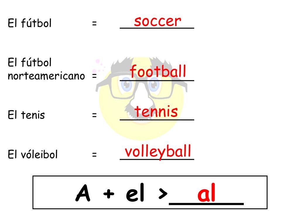 al soccer football tennis volleyball A + el >_____