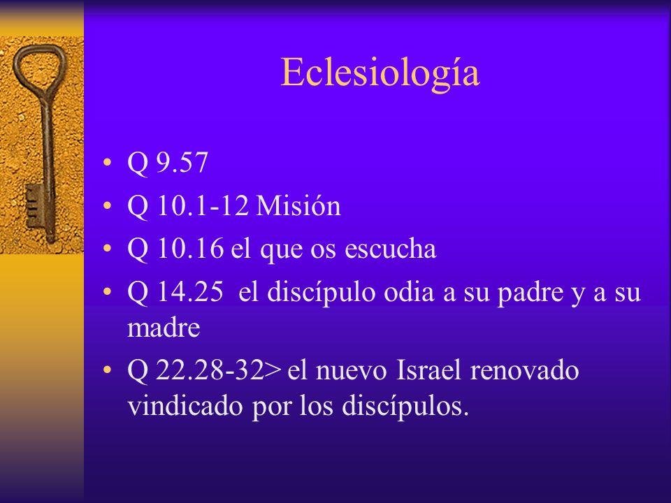 Eclesiología Q 9.57 Q 10.1-12 Misión Q 10.16 el que os escucha
