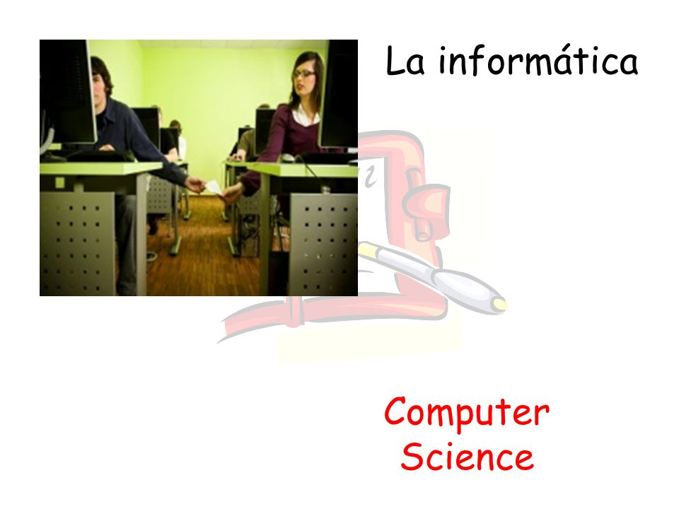 La informática Computer Science