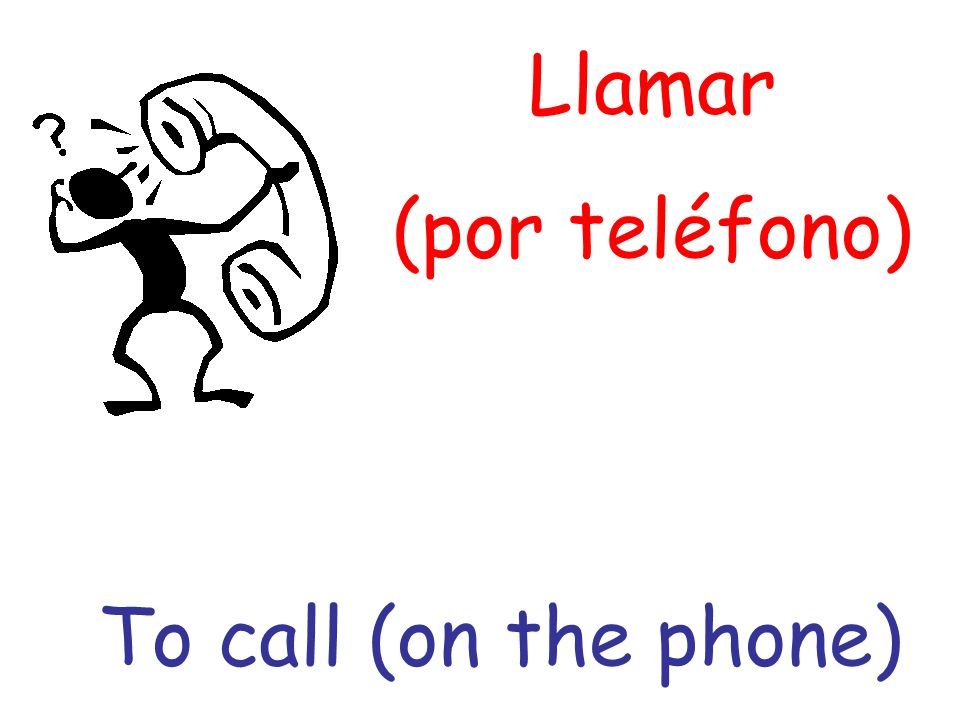Llamar (por teléfono) To call (on the phone)