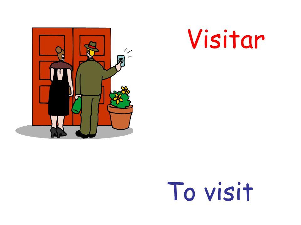 Visitar To visit