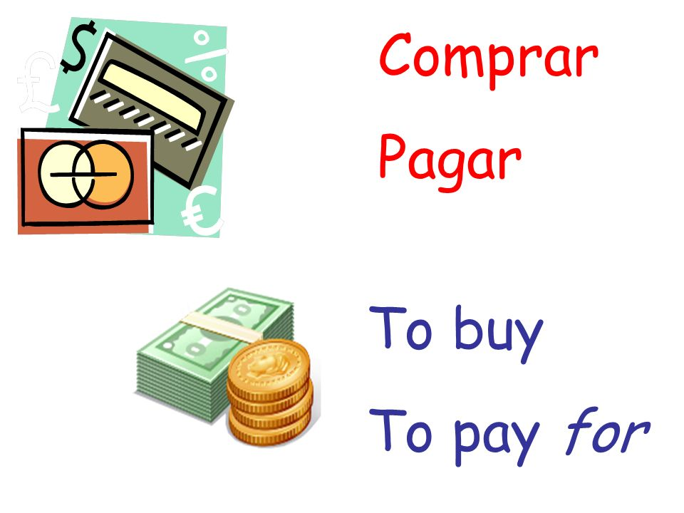 Comprar Pagar To buy To pay for