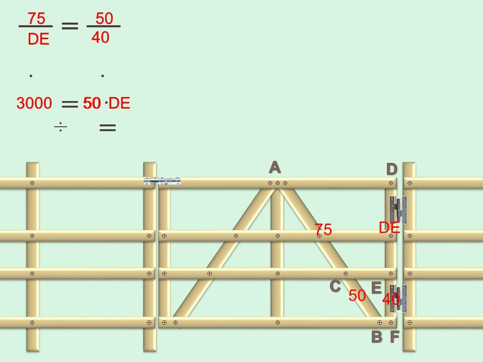 75 75 = = 50 50 DE DE 40 40 · · = · 3000 3000 50 50 DE DE ÷ = A D 75 DE C E 50 40 B F