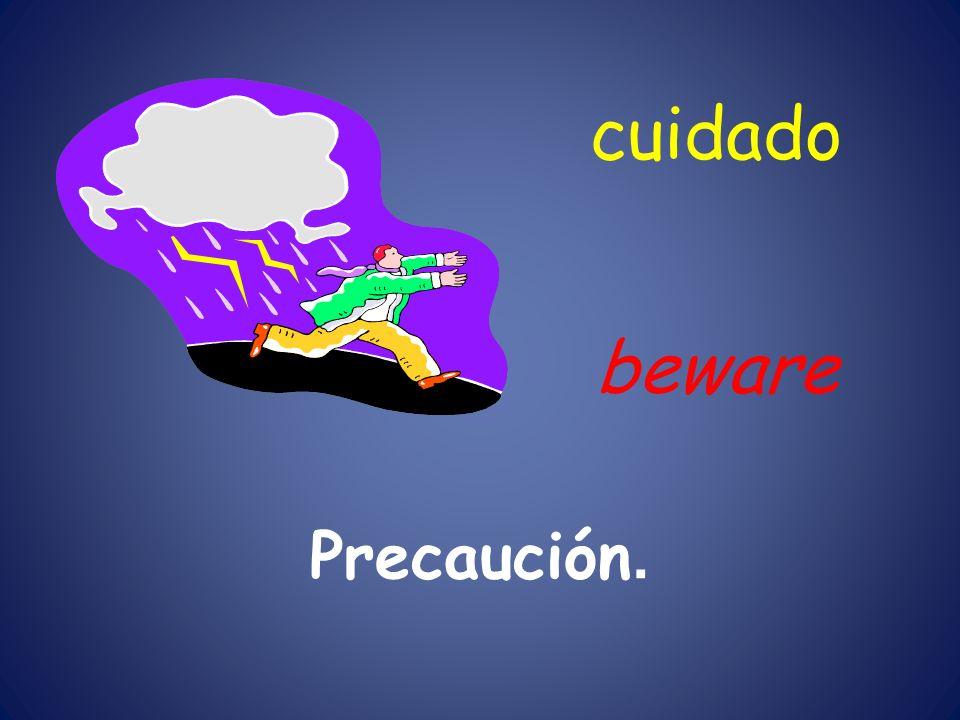 cuidado beware Precaución.