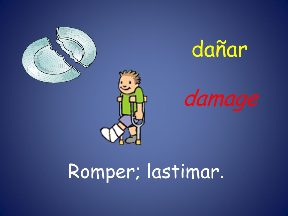 dañar damage Romper; lastimar.
