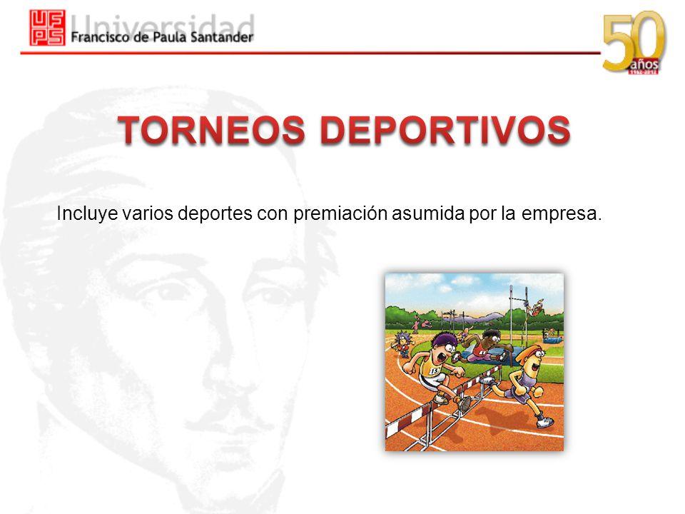 TORNEOS DEPORTIVOS Incluye varios deportes con premiación asumida por la empresa.