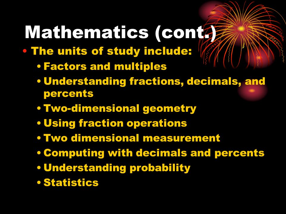 Mathematics (cont.) The units of study include: Factors and multiples