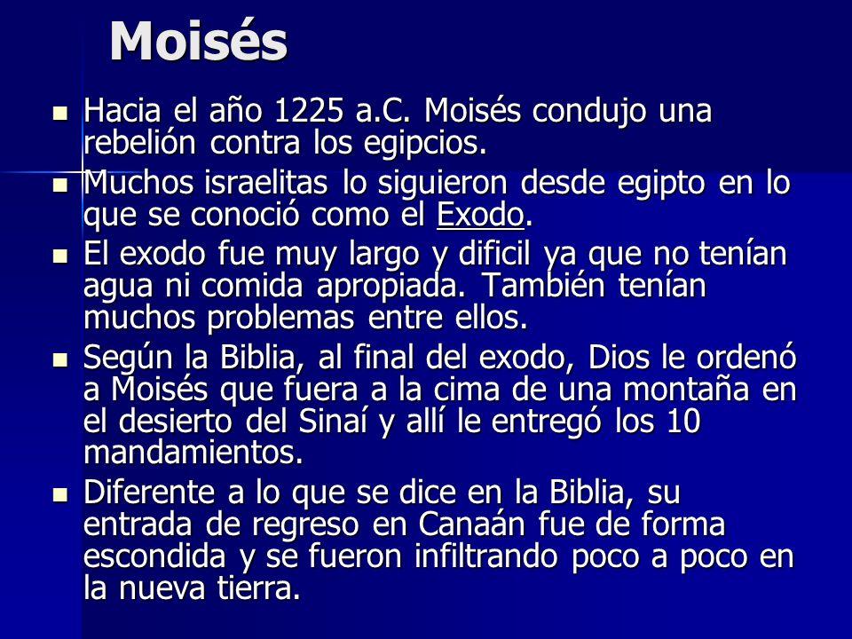 Moisés Hacia el año 1225 a.C. Moisés condujo una rebelión contra los egipcios.