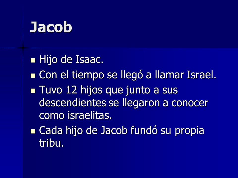 Jacob Hijo de Isaac. Con el tiempo se llegó a llamar Israel.