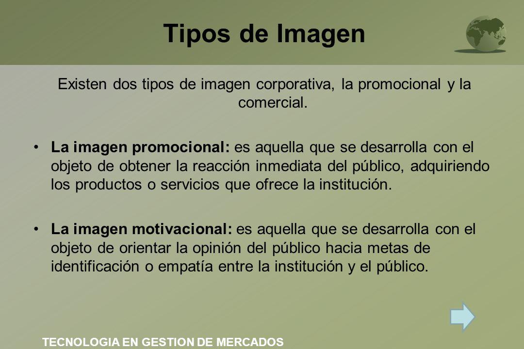 Tipos de Imagen Existen dos tipos de imagen corporativa, la promocional y la comercial.