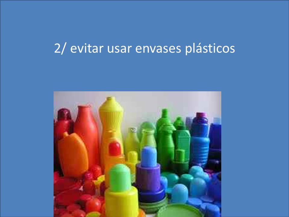 2/ evitar usar envases plásticos