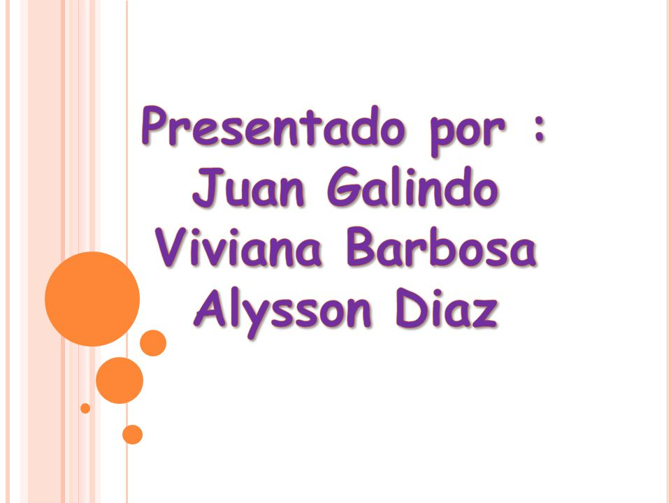 Presentado por : Juan Galindo Viviana Barbosa Alysson Diaz