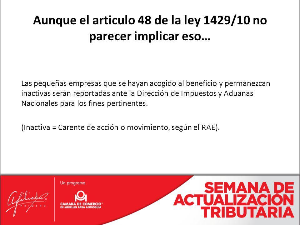 Aunque el articulo 48 de la ley 1429/10 no parecer implicar eso…