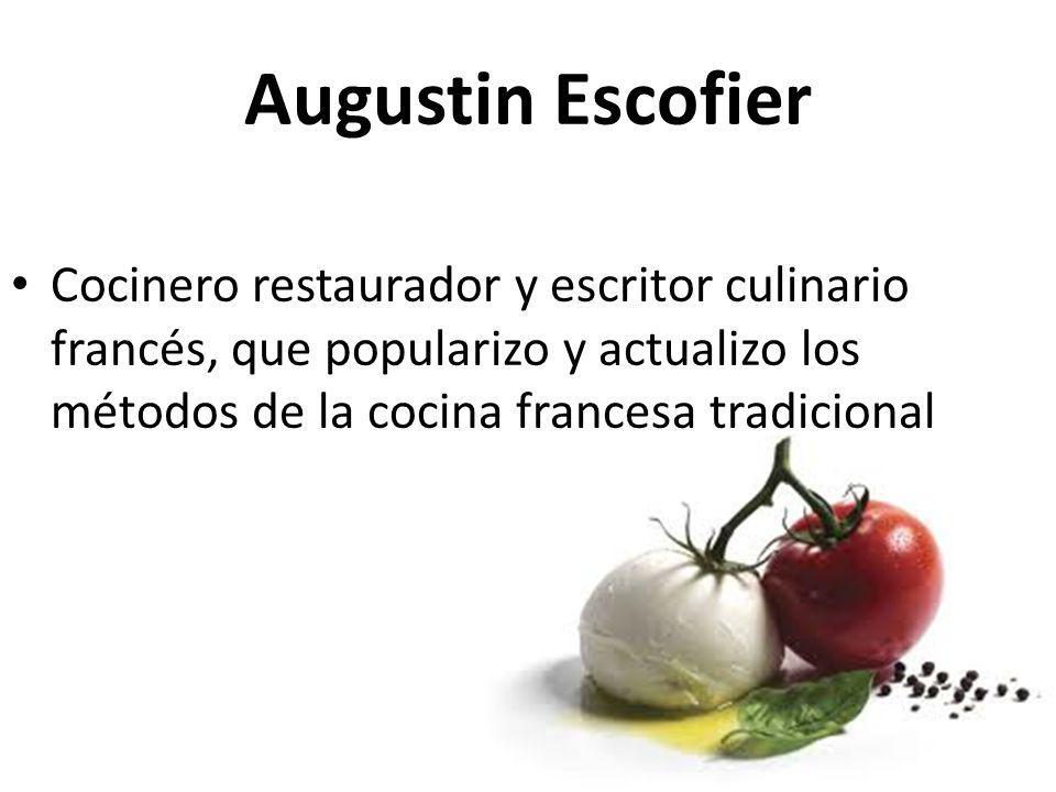 Augustin Escofier Cocinero restaurador y escritor culinario francés, que popularizo y actualizo los métodos de la cocina francesa tradicional.