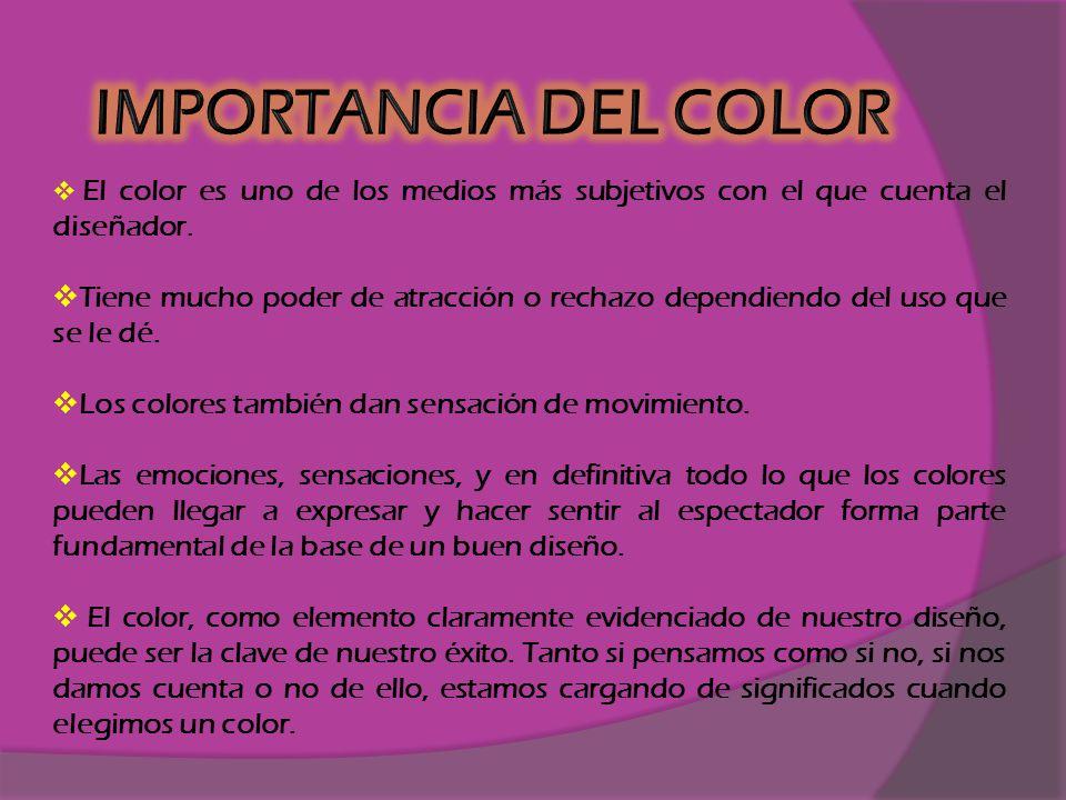 IMPORTANCIA DEL COLOR El color es uno de los medios más subjetivos con el que cuenta el diseñador.