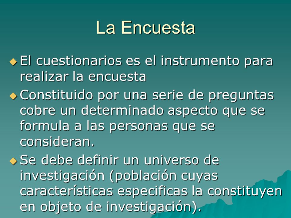 La Encuesta El cuestionarios es el instrumento para realizar la encuesta.