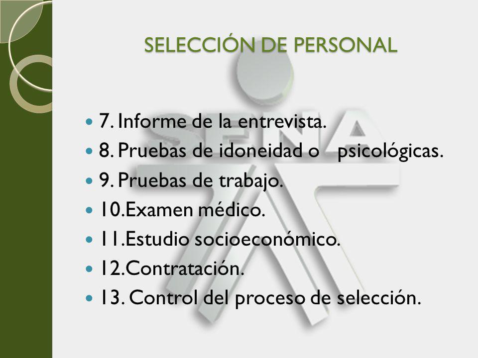 SELECCIÓN DE PERSONAL 7. Informe de la entrevista. 8. Pruebas de idoneidad o psicológicas. 9. Pruebas de trabajo.