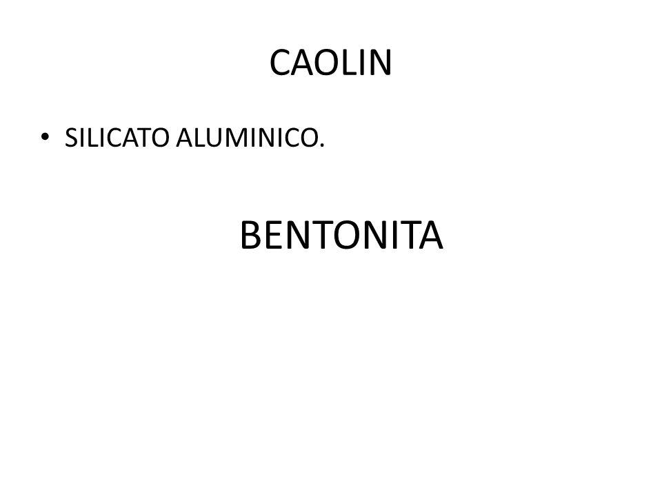 CAOLIN SILICATO ALUMINICO. BENTONITA