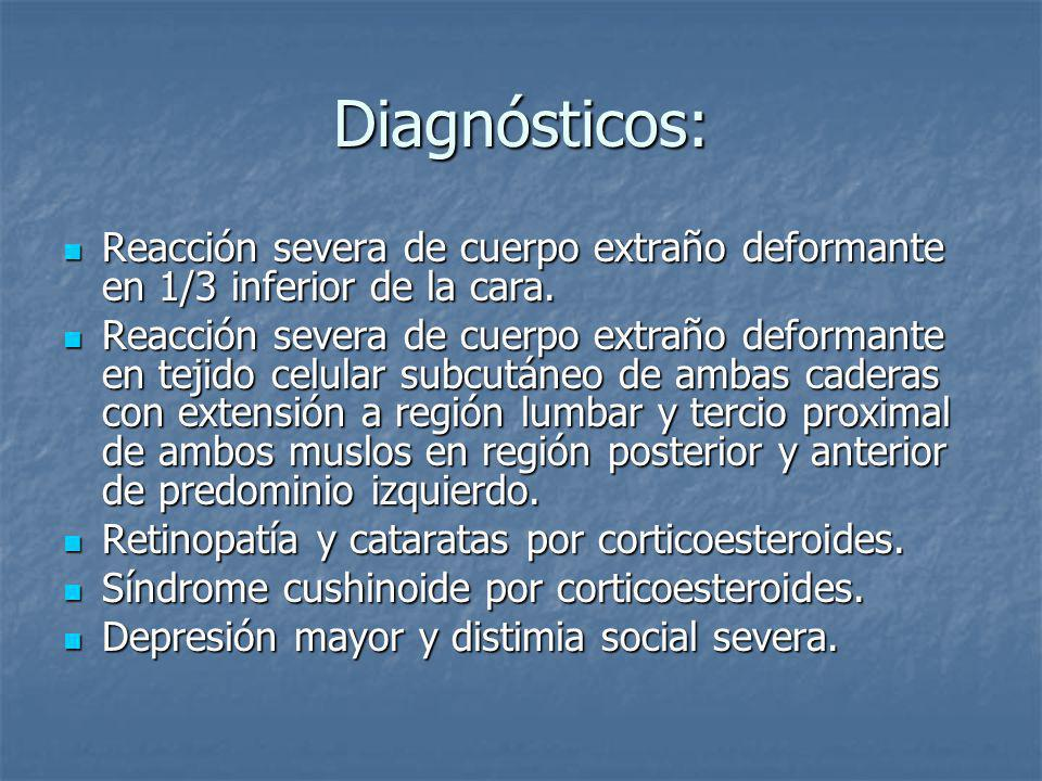 Diagnósticos: Reacción severa de cuerpo extraño deformante en 1/3 inferior de la cara.