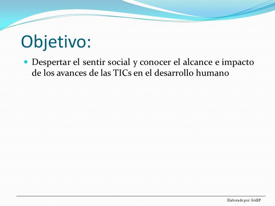 Materia Objetivo: Despertar el sentir social y conocer el alcance e impacto de los avances de las TICs en el desarrollo humano.