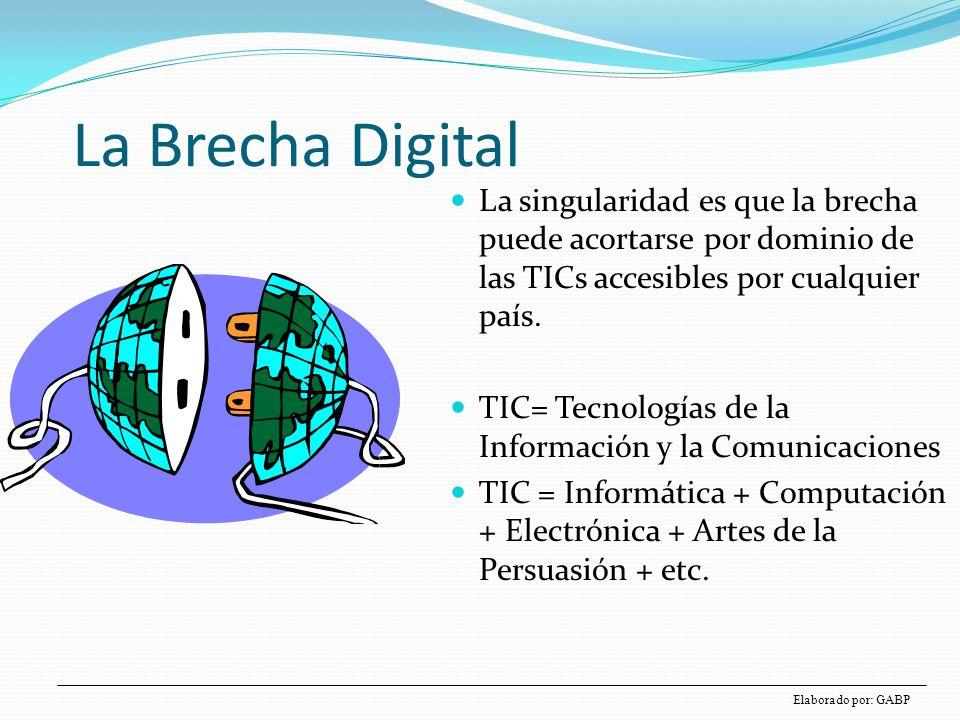 Materia La Brecha Digital. La singularidad es que la brecha puede acortarse por dominio de las TICs accesibles por cualquier país.