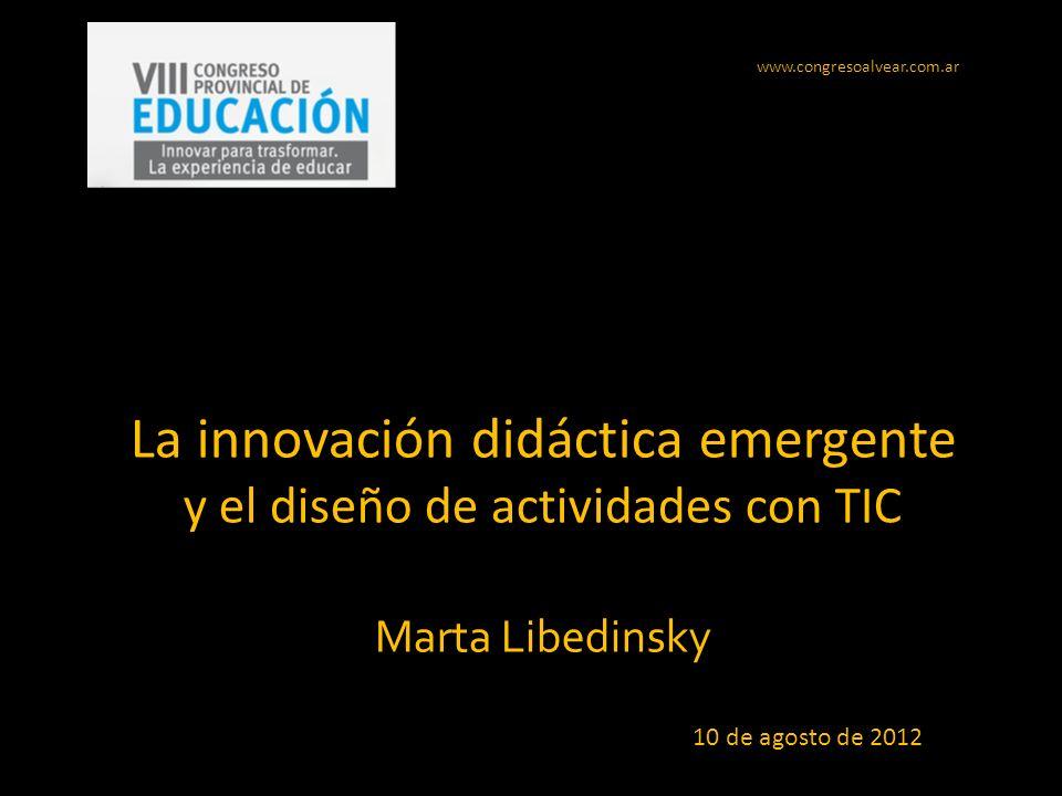 www.congresoalvear.com.ar La innovación didáctica emergente y el diseño de actividades con TIC Marta Libedinsky.