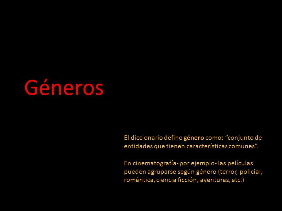 Géneros El diccionario define género como: conjunto de entidades que tienen características comunes .