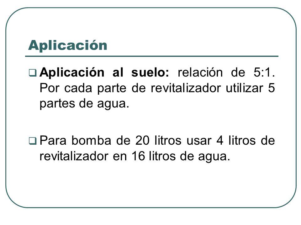 Aplicación Aplicación al suelo: relación de 5:1. Por cada parte de revitalizador utilizar 5 partes de agua.
